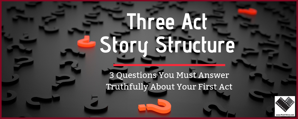 3 Act Story 3 Questions You Must Ansswer Truthfully About Your First Act